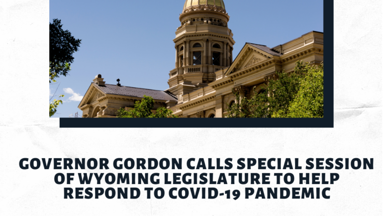 Governor Gordon calls Special Session of Wyoming Legislature to help respond to COVID-19 pandemic