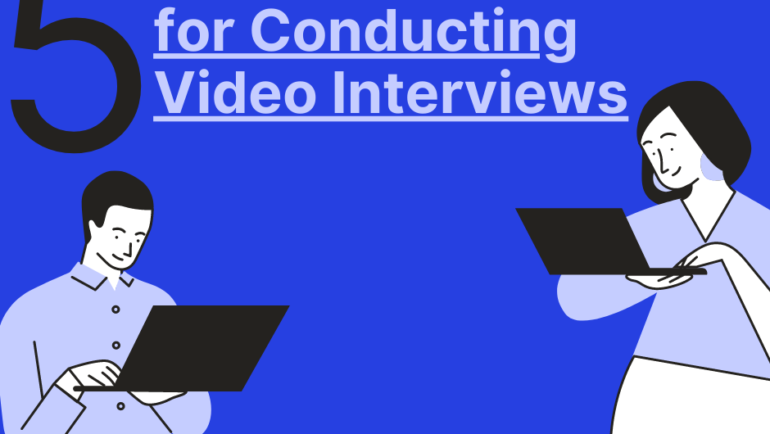 5 Quick Tips for Conducting Video Interviews