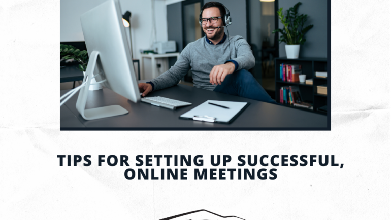 TIPS FOR SETTING UP SUCCESSFUL, ONLINE MEETINGS