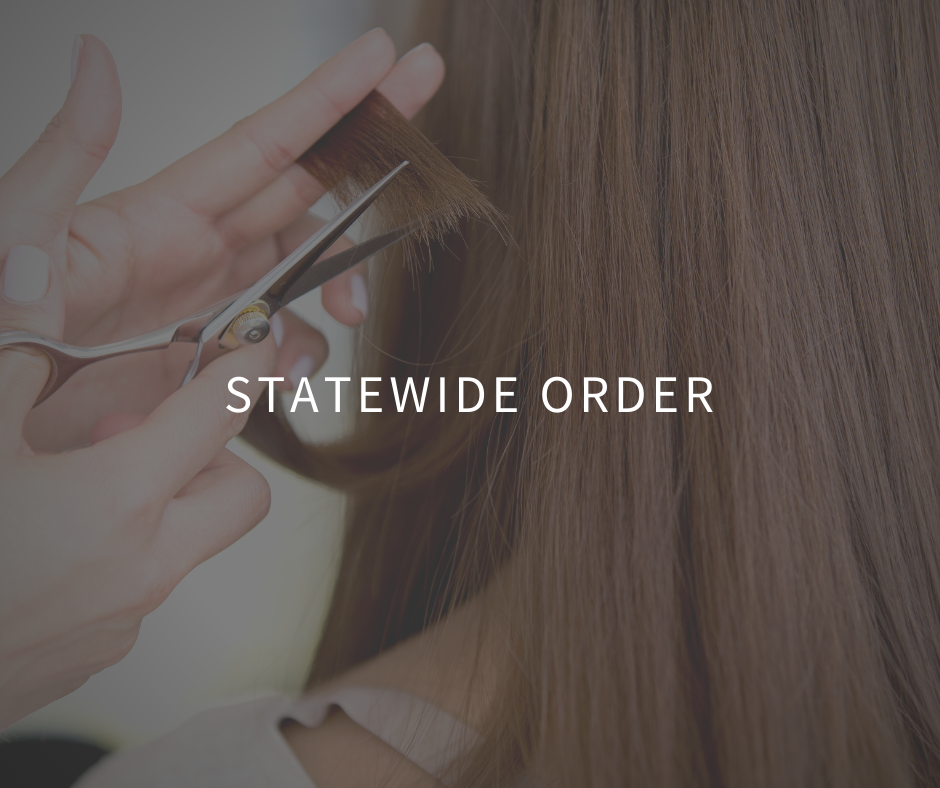 Statewide Order Pertaining to nail salons, hair salons and barber shops; cosmetology, electrology and esthetic services; massage parlors; and tattoo, body art and piercing shops
